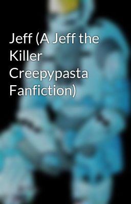 Jeff (A Jeff the Killer Creepypasta Fanfiction)