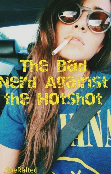 The Bad Nerd Against the Hotshot