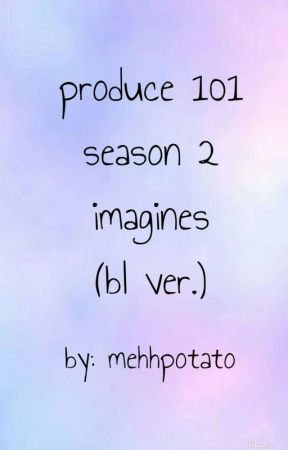 Produce 101 S2 Imagines (BL VER.) by mehhpotato