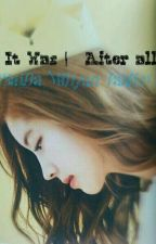 It was (After all) |MiHyun/SaiDa Fanfic| by sana_dahyun
