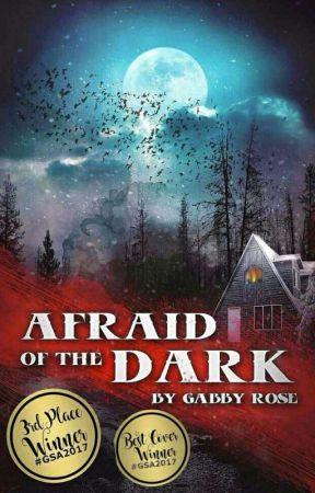 Afraid Of The Dark ✔️ by gabbyrosex