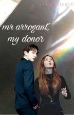 mr arrogant, my donor || sinkook fanfic (complete!) by yeochajingufan