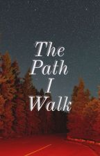 The Path I Walk by TheCircleOfWords
