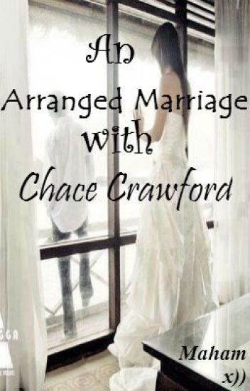 An Arranged Marriage With Chace Crawford {Watty Awards Winner 2013}
