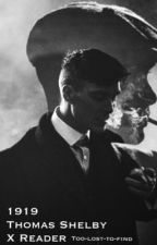 1919 - Thomas Shelby x Reader by too-lost-to-find