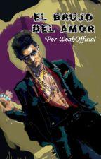 El brujo del amor by WoahOfficial