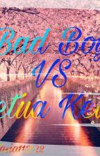 Bad Boy VS Ketua Kelas by Anastasia112122