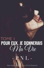 | 1 | Pour eux, je donnerais ma vie | PNL | TERMINÉE by BlancheEstLaRose