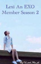 Lexi An EXO Member Season 2 by U_and_Me_jrl