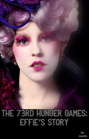 The 73rd Hunger Games: Effie's story by JxoeHx