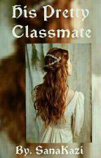 His Pretty Classmate  by SanaKazi