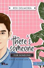 THERE SOMEONE FOR SOMEONE season 2 (Sudah Dibukukan) by Rex_delmora