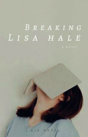 Breaking Lisa Hale (Coming Soon) by riapatel_03