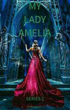MY LADY AMELIA (SERIES 2) by susanti-love
