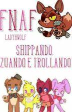 FNAF: Shippando, Zuando, Trollando :3 by -_LadyhWolf_-