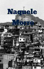 Naquele Morro by marizquad