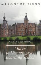 Amy Flemming moves to Hemmingway Boarding School by margotwritings