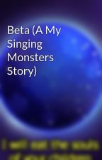 Beta (A My Singing Monsters Story) by ShineySmile11