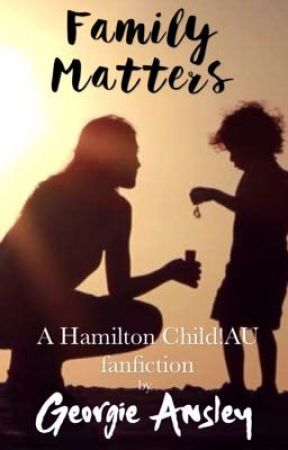 Family Matters (A Hamilton Child!AU Fanfiction) by IhavetoomanyOTPs123