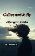 Coffee and A Sip/ Pyrocynical FanFic by PyroVEVO