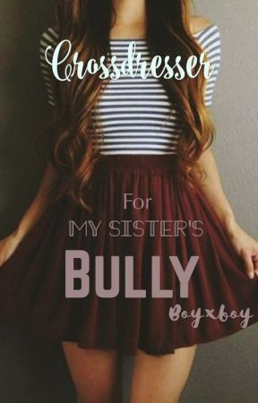 Crossdresser For My Sister S Bully Bxb 4 Her Arch Enemy My