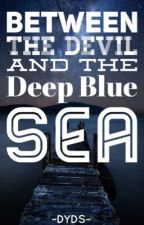 Giữa Ma Quỷ và Biển Xanh sâu thẳm (Between the Devil and the Deep Blue Sea) by ColburnDreamer