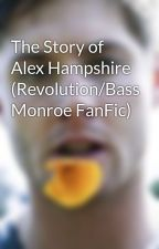 The Story of Alex Hampshire (Revolution/Bass Monroe FanFic) by Singing_Avengers