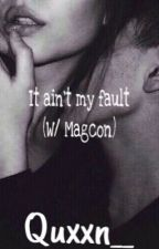 It ain't my fault (W/ Magcon) by Quxxn__