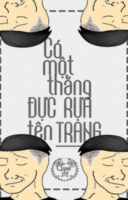 Đọc truyện [Hoàn]Có một thằng đực rựa tên Trang - Trang Sơ