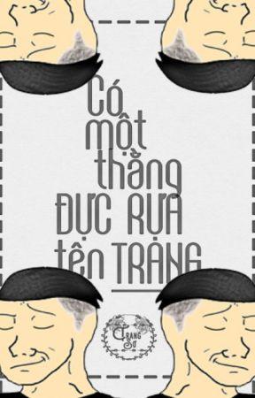 [Hoàn]Có một thằng đực rựa tên Trang - Trang Sơ by TrangSo_sociu