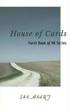 House Of Cards [4th Book] • VK Series by san_maurj