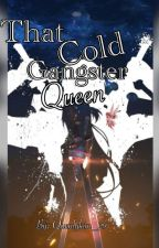 THAT COLD GANGSTER QUEEN by QUENLYKIM_29
