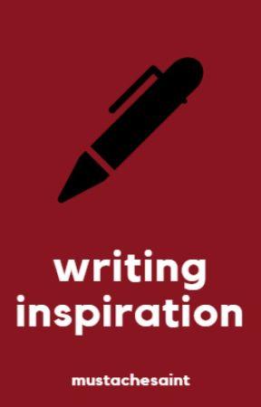 Writing Inspiration by MustacheSaint