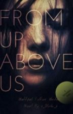 From Up Above Us [COMING SOON] by x_oluchi_x