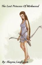The Lost Princess Of Mirkwood (LOTR Fan-fic) by Shayna_Holmes