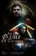 1 | IN THE GAME OF THRONES ( ASOIAF ) by LadyGeorgiana