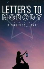 Letters To Nobody  by disguised_love
