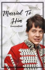 Married to Him [Sequel to Arranged to Him] by bunniesinablanket