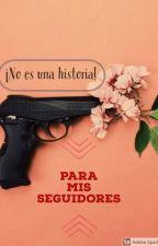 Para mis seguidores: NO ES UNA HISTORIA by Furia_Rosita