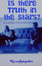 Is there Truth in the Stars? (A Laurisa Cimorelli Fanfiction) by weflytogether