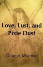 Love, Lust, and Pixie Dust by Dragon_Mistress