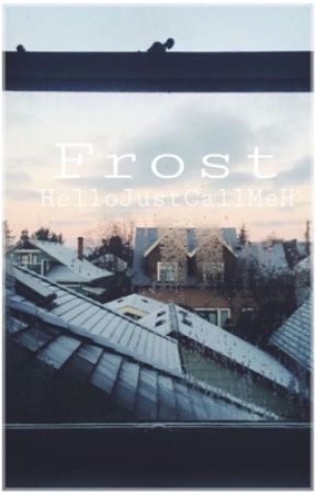 Frost  by HelloJustCallMeH