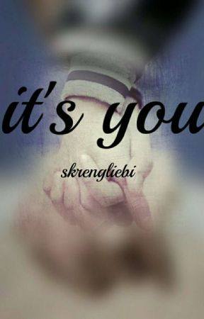 It's You (second part ) by skrengliebi