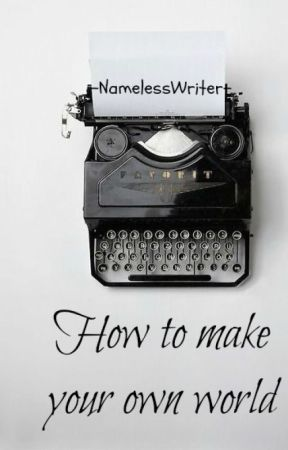 «How to make your own world» by -NamelessWriter-