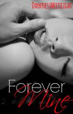 Forever Mine. [On Hold] by DarknessMeetsLight