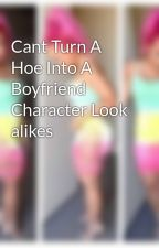 Cant Turn A Hoe Into A Boyfriend Character Look alikes by MelodyJohnson4