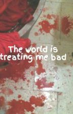 The world is treating me bad by babyitsthebeatles