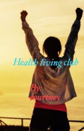 Healthy living club  by courtneyann1998
