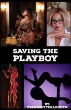 Saving The Playboy   On Hold by TrendsetterLondyn