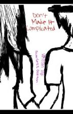 Don't Make It Complicated by x3Nightmare